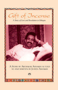 GIFT OF INCENSE: A Story of Love and Revolution in Ethiopia, A Story, by Abubakar Ashakih as told to and written by Judith Ashakih