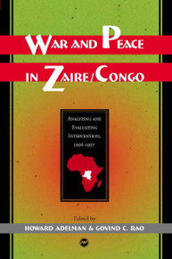 WAR AND PEACE IN ZAIRE/DRC: Analyzing and Evaluating Intervention, 1996-1997, Edited by Howard Adelman & Govind Rao