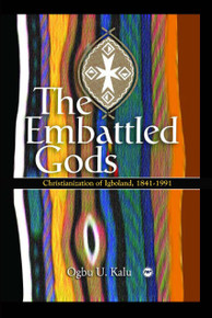 THE EMBATTLED  GODS: The Christianization of Igboland, 1841-1991, by Ogbu Uke Kalu