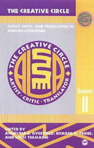 ALA ANNUALS, Vol 11, The Creative Circle: Artist, Critic, and Translation in African Literature, Edited by Angelina Overvold, Richard Priebe & Louis Tremaine