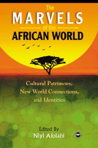 THE MARVELS OF THE AFRICAN WORLD: Africa, New World Connections, and Identities, Edited by Niyi Afolabi