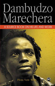 DAMBUDZO MARECHERA: A Source Book of his Life and Work, by Flora Veit-Wild