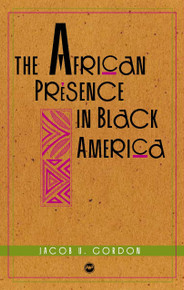THE AFRICAN PRESENCE IN BLACK AMERICA, Edited by Jacob U. Gordon