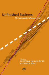 UNFINISHED BUSINESS: Ethiopia and Eritrea at War, Edited by Dominique Jacquin-Berdal and Martin Plaut