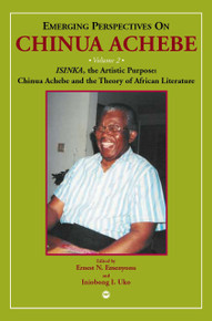 EMERGING PERSPECTIVES ON CHINUA ACHEBE, VOL. II, SINKA, the Artistic Purpose: Chinua Achebe and the Theory of African Literature, Edited by Ernest N. Emenyonu and Iniobong Uko