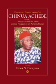 EMERGING PERSPECTIVES ON CHINUA ACHEBE, VOL. I, OMENKA the Master Artist: Critical Perspectives on Achebe's Fiction, Edited by Ernest N. Emenyonu