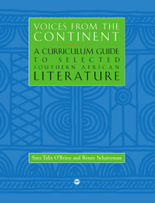 VOICES FROM THE CONTINENT: Vol. 3A, Curriculum Guide to Selected Southern African Literature, Edited by Sara Talis O'Brien and Renée Schatteman