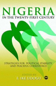 NIGERIA IN THE TWENTY-FIRST CENTURY: Strategies for Political Stability and Peaceful Coexistence, by Edited by E. Ike Udogu