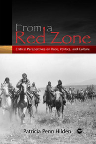 FROM A RED ZONE: Critical Perspectives on Race, Politics, and Culture, by Patricia Hilden