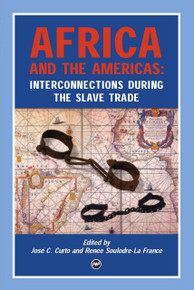 AFRICA AND THE AMERICAS: Interconnections During the Slave Trade, Edited by José C. Curto and Renée Soulodre-La France