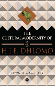 THE CULTURAL MODERNITY OF H. I. E. DHLOMO, by Ntongela Masilela