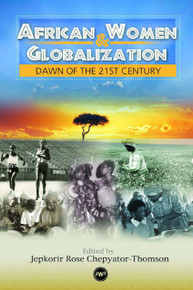 AFRICAN WOMEN AND GLOBALIZATION: Dawn of the 21st Century, Edited by Jepkorir Rose Chepyator-Thomas
