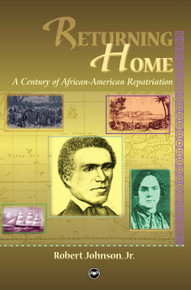 RETURNING HOME: A Century of African-American Repatriation, by Robert Johnson, Jr.