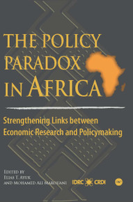 THE POLICY PARADOX IN AFRICA: Strengthening Links between Economic Research and Policymaking, Edited by Elias T. Ayuk and Mohamed Ali Marouani