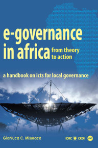 E-GOVERNANCE IN AFRICA: From Theory to Action, A Hand-Book on ICTs for Local Governance, by Gianluca C. Misuraca