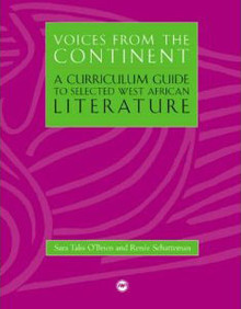 VOICES FROM THE CONTINENT, VOL IA, Curriculum Guide to Selected West African Literature, by Sara Talis O'Brien and Reneé Schatteman