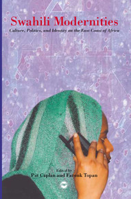 SWAHILI MODERNITIES: Culture, Politics, and Identity on the East Coast of Africa, Edited by Pat Caplan and Farouk Topan