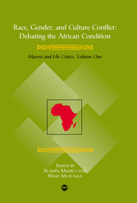 RACE, GENDER, AND CULTURE CONFLICT: Debating the African Condition, Ali Mazrui and His Critics, Volume I, Edited by Alamin Mazrui & Willy Mutunga