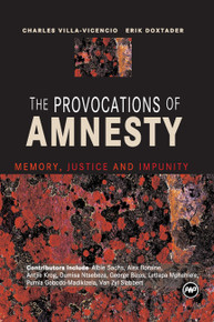 THE PROVOCATIONS OF AMNESTY: Memory, Justice and Impunity, Edited by Charles Villa-Vicencio and Erik Doxtader