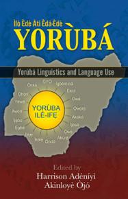 ÌLÒ ÈDÈ ÀTI ÈDÁ ÈDE YORÙBÁ: APÁ KEJÌ Yorùbá Linguistics and Language Use: Part Two, Edited by Harrison Adéníyì and Akinloyè Òjó