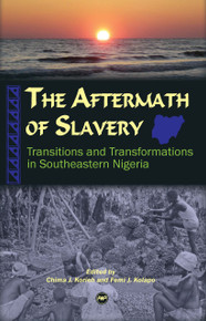 THE AFTERMATH OF SLAVERY: Transitions and Transformations in Southeastern Nigeria, Edited by Chima J. Korieh and Femi J. Kolapo