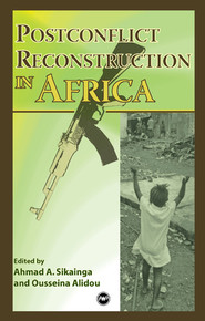 POSTCONFLICT RECONSTRUCTION IN AFRICA. Edited by Ahmad Sikainga and Ousseina Alidou