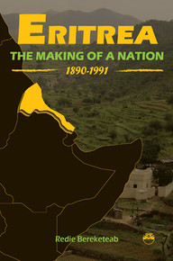 ERITREA—: The Making of a Nation, 1890-1991, by Redie Bereketeab