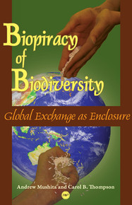 BIOPIRACY OF BIODIVERSITY: Global Exchange as Enclosure, by Andrew Mushita and Carol B. Thompson