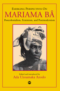 EMERGING PERSPECTIVES ON MARIAMA Bâ, Edited by Ada Uzoamaka Azodo