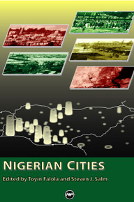 NIGERIAN CITIES, Edited by Toyin Falola and Steve Salm