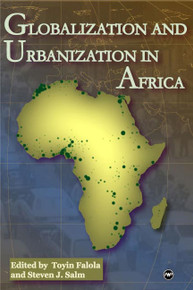 GLOBALIZATION AND URBANIZATION IN AFRICA, Edited by Toyin Falola and Steven J. Salm
