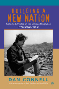 BUILDING A NEW NATION: Collected Articles on the Eritrean Revolution (1983-2002), Vol. 2, by Dan Connell