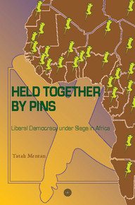 HELD TOGETHER BY PINS: Liberal Democracy under Siege in Africa, by Tatah Mentan