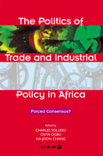 THE POLITICS OF TRADE AND INDUSTRIAL POLICY IN AFRICA, by Charles C. Soludo, Osita Ogbu & Ha-Joon Chang