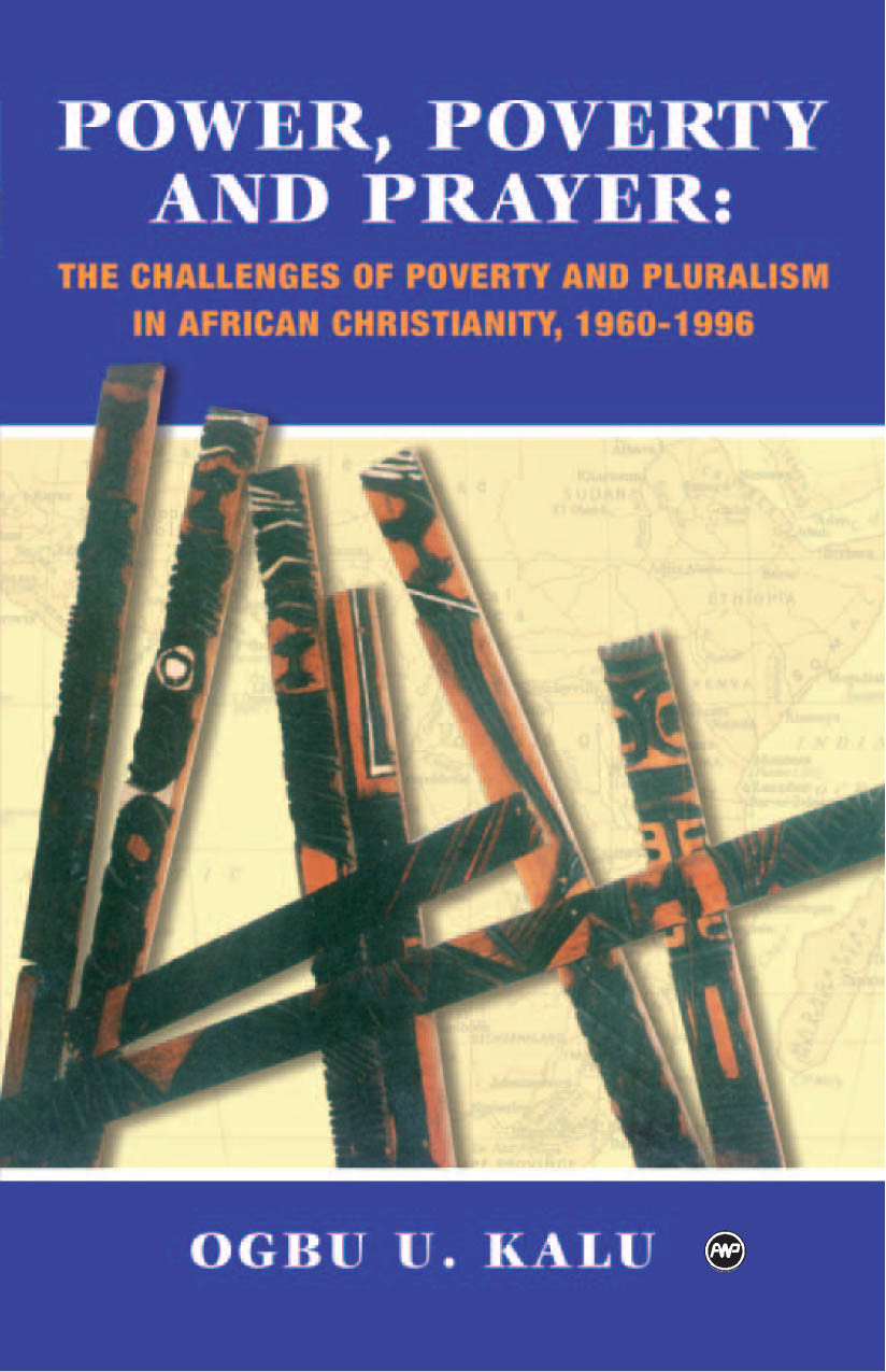 POWER, POVERTY AND PRAYER: The Challenges of Poverty and Pluralism in African  Christianity, 1960-1996, by Ogbu U. Kalu - Africa World Press & The Red Sea  Press