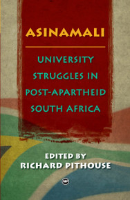 ASINAMALI: University Struggles in Post-Apartheid South Africa, Edited by Richard Pithouse