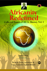 AFRICANITY REDEFINED: Collected Essays of Ali A. Mazrui, Volume I, Series Editor: Toyin Falola, Edited by Ricardo Rene Laremont and Tracia Leacock Seghatolislami