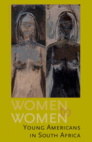 WOMEN TO WOMEN: Young Americans in South Africa, Edited by Dan Connell