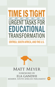 TIME IS TIGHT: Urgent Tasks for Educational Transformation, —Eritrea, South Africa, and the U.S., by Matt Meyer