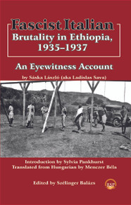 FASCIST ITALIAN BRUTALITY IN ETHIOPIA, 1935-1937: An Eyewitness Account, by Saska Laszlo, Edited by Szelinger Balazs (HARDCOVER)