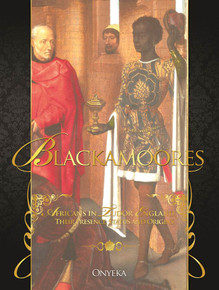 BLACKAMOORES: Africans in Tudor England, Their Presence, Status and Origins, by Onyeka