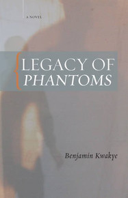 LEGACY OF PHANTOMS: A Novel, by Benjamin Kwakye