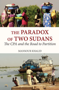 THE PARADOX OF TWO SUDANS: The CPA and the Road to Partition, by Mansour Khalid