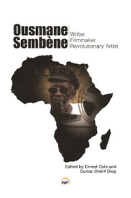 OUSMANE SEMBENE: Writer, Filmmaker, and Revolutionary Artist, Edited by Ernest Cole and Oumar Cherif Diop