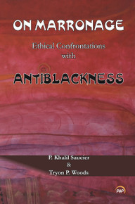 ON MARRONAGE: Ethical Confrontations with Antiblackness, Edited by P. Khalil Saucier and Tryon P. Woods