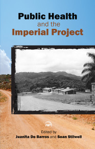 PUBLIC HEALTH AND THE IMPERIAL PROJECT, Edited by Juanita de Barros & Sean Stilwell