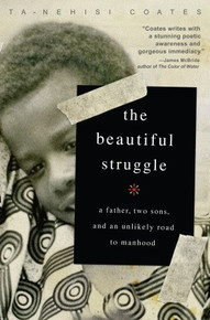 The Beautiful Struggle: A Father, Two Sons, and an Unlikely Road to Manhood, by Ta-Nehisi Coates