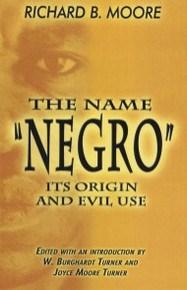 "THE NAME ""NEGRO"": Its Origin and Evil Use"