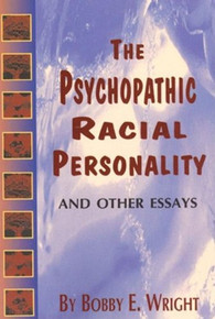 The Psychopathic Racial Personality: And Other Essays, by Bobby E. Wright