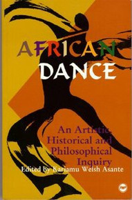 AFRICAN DANCE: An Artistic, Historical and Philisophical Inquiry, Edited by Kariamu Welsh Asante, HARDCOVER